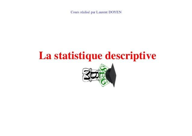 La statistique descriptive Cours réalisé par Laurent DOYEN