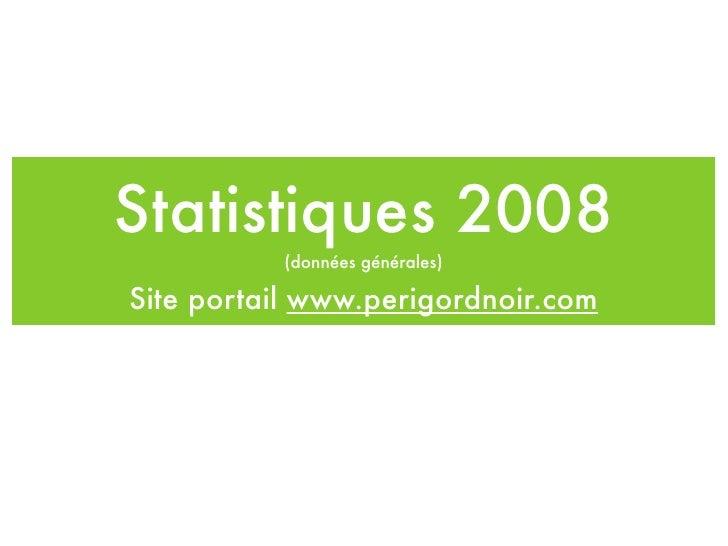 Statistiques 2008           (données générales)  Site portail www.perigordnoir.com
