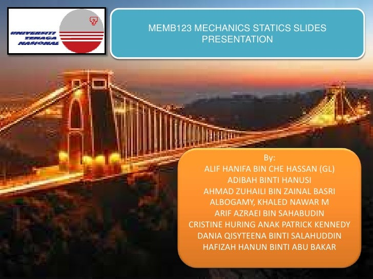MEMB123 MECHANICS STATICS SLIDES         PRESENTATION                          By:           ALIF HANIFA BIN CHE HASSAN (G...
