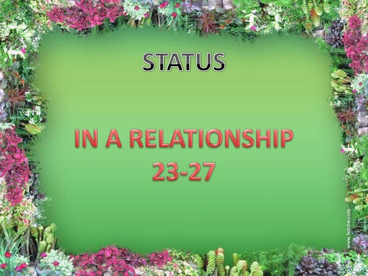 STATUS<br />IN A RELATIONSHIP<br />23-27<br />