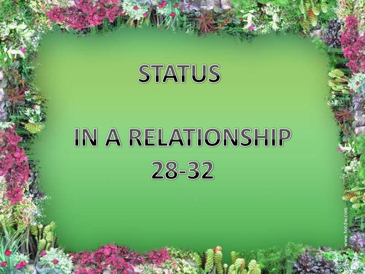 STATUS<br />IN A RELATIONSHIP<br />28-32<br />