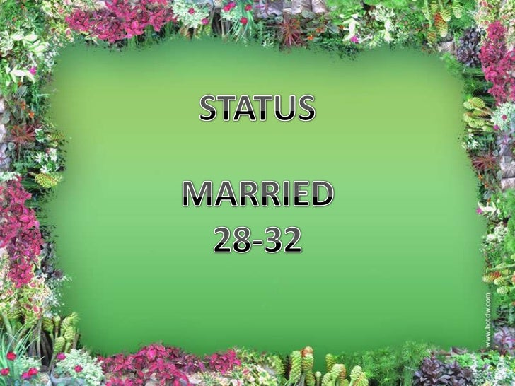 STATUS<br />MARRIED<br />28-32<br />