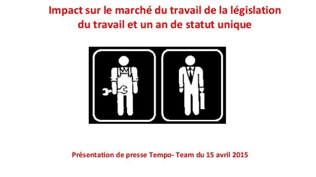 Impact sur le marché du travail de la législation du travail et un an de statut unique Présentation de presse Tempo- Team ...