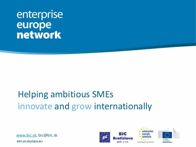 Helping ambitious SMEs innovate and grow internationally www.bic.sk, bic@bic.sk
