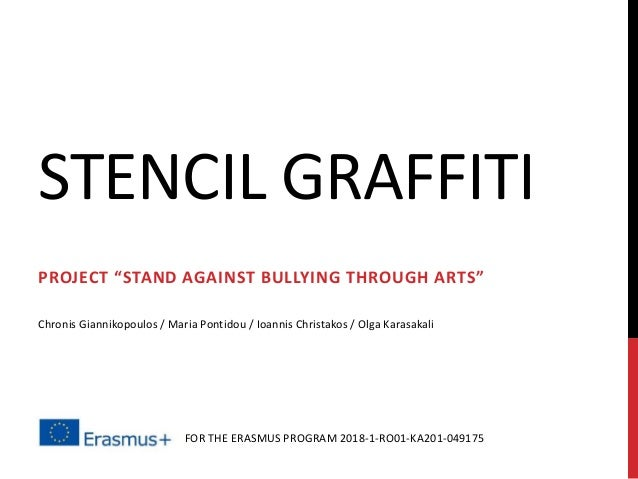"STENCIL GRAFFITI PROJECT ""STAND AGAINST BULLYING THROUGH ARTS"" FOR THE ERASMUS PROGRAM 2018-1-RO01-KA201-049175 Chronis Gi..."
