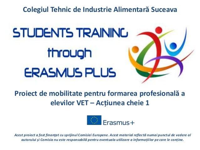 Colegiul Tehnic de Industrie Alimentară Suceava Acest proiect a fost finanţat cu sprijinul Comisiei Europene. Acest materi...
