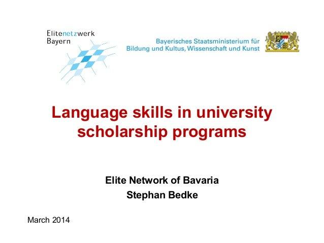 Language skills in university scholarship programs Elite Network of Bavaria Stephan Bedke March 2014