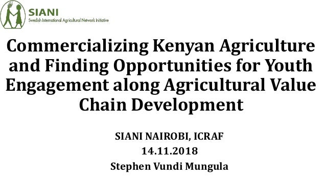Commercializing Kenyan Agriculture and Finding Opportunities for Youth Engagement along Agricultural Value Chain Developme...
