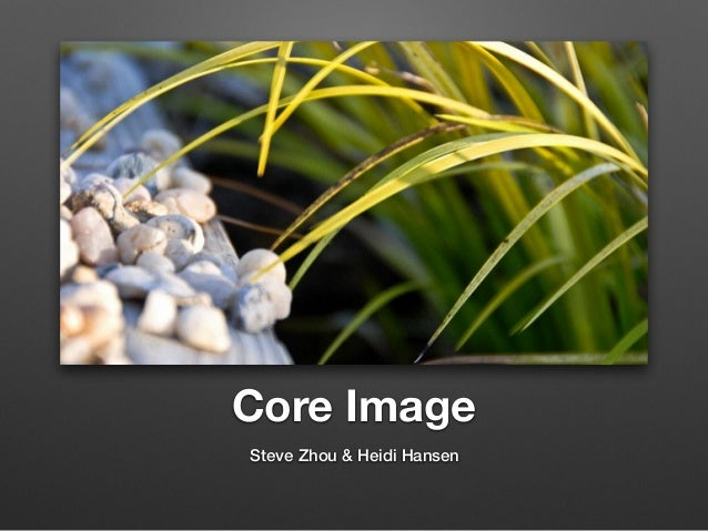 Core Image Steve Zhou & Heidi Hansen