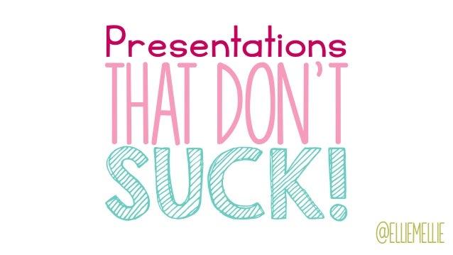 Presentations SUCK! that don't @elliemellie
