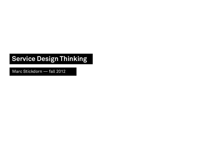 Service Design ThinkingMarc Stickdorn — fall 2012