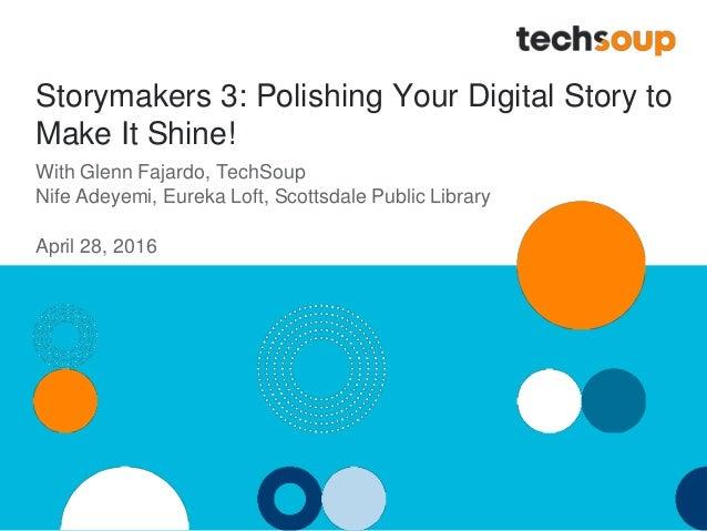 Storymakers 3: Polishing Your Digital Story to Make It Shine! With Glenn Fajardo, TechSoup Nife Adeyemi, Eureka Loft, Scot...