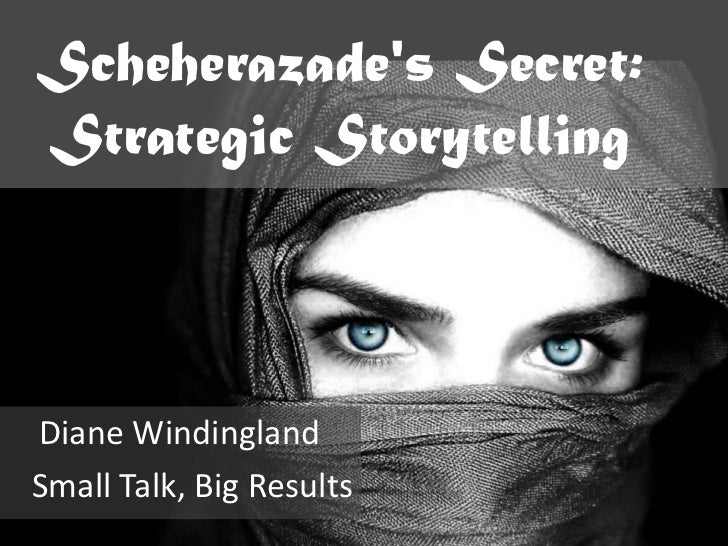 Scheherazades Secret:Strategic StorytellingDiane WindinglandSmall Talk, Big Results