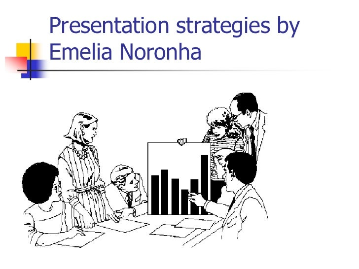 Presentation strategies byEmelia Noronha
