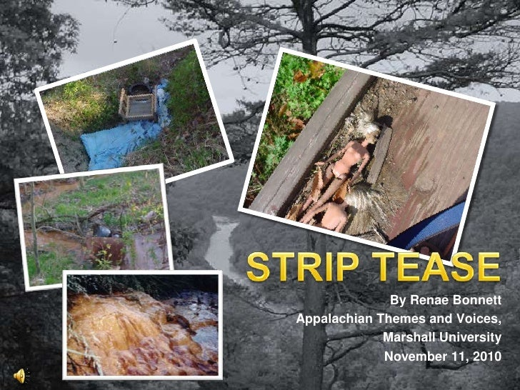 STRIP TEASE<br />By RenaeBonnett<br />Appalachian Themes and Voices,  <br />Marshall University<br />November 11, 2010<br />