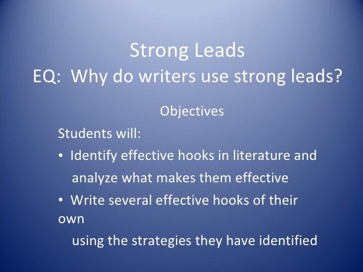 Strong Leads EQ:  Why do writers use strong leads? <ul><li>Objectives </li></ul><ul><li>Students will: </li></ul><ul><li>I...