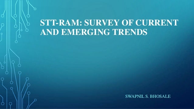 STT-RAM: SURVEY OF CURRENT AND EMERGING TRENDS  SWAPNIL S. BHOSALE