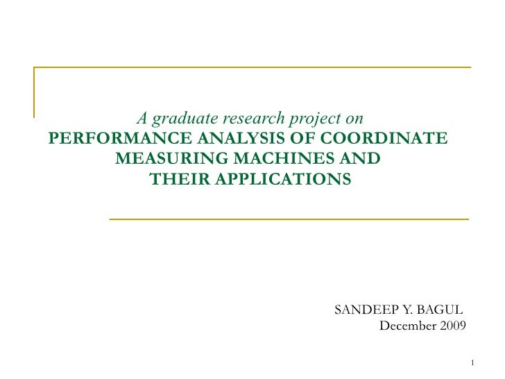 A graduate research project on PERFORMANCE ANALYSIS OF COORDINATE  MEASURING MACHINES AND  THEIR APPLICATIONS SANDEEP Y. B...