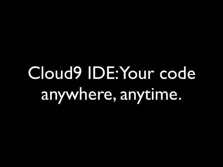 Cloud9 IDE:Your code anywhere, anytime.