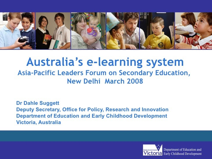 Australia's e-learning system Asia-Pacific Leaders Forum on Secondary Education,  New Delhi  March 2008 Dr Dahle Suggett D...