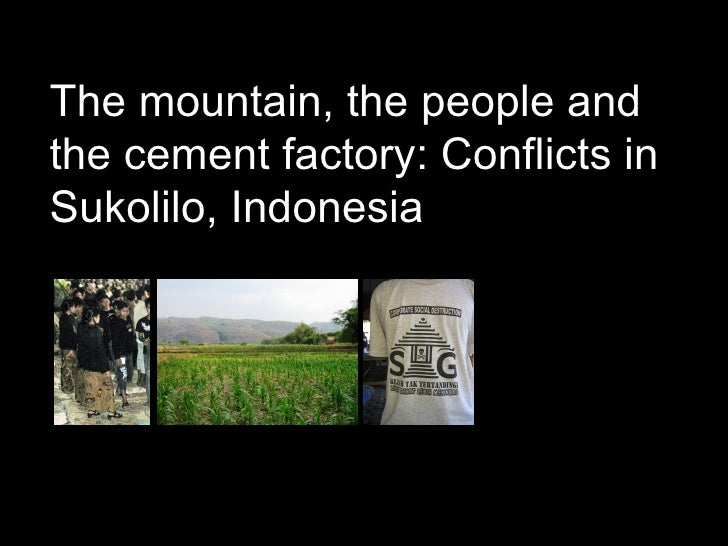 The mountain, the people andthe cement factory: Conflicts inSukolilo, IndonesiaSiti Rachma Mary Herwati and Tjahjono Rahar...