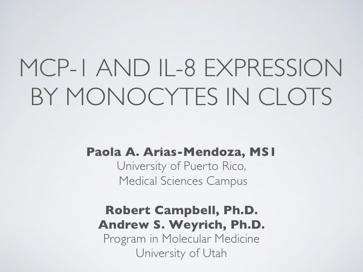 MCP-1 AND IL-8 EXPRESSION BY MONOCYTES IN CLOTS     Paola A. Arias-Mendoza, MS1         University of Puerto Rico,        ...