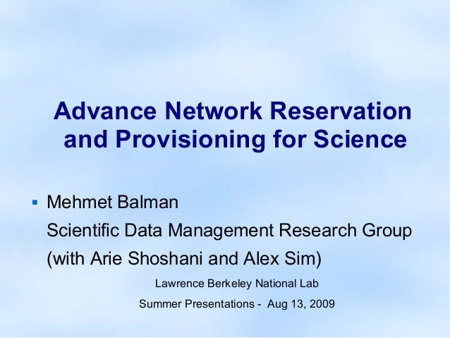 Advance Network Reservation and Provisioning for Science  Mehmet Balman Scientific Data Management Research Group (with A...