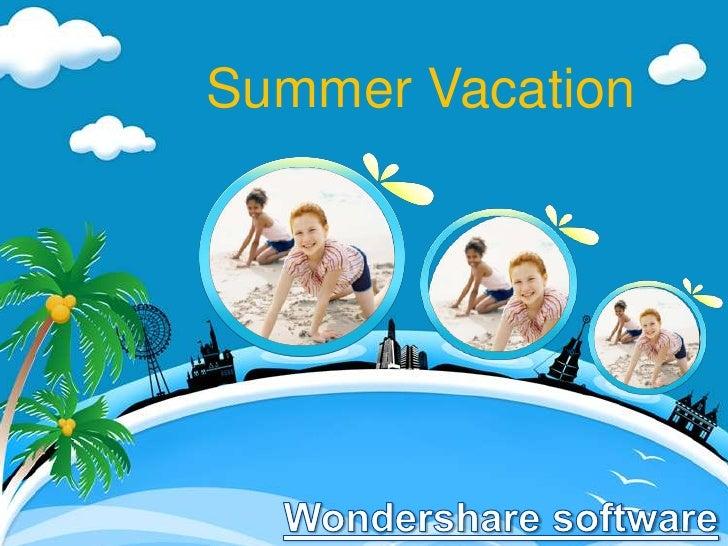Summer Vacation<br />Wondershare software<br />