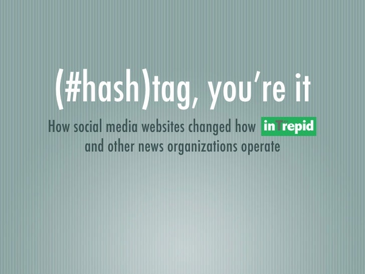 (#hash)tag, you're itHow social media websites changed how        *      and other news organizations operate