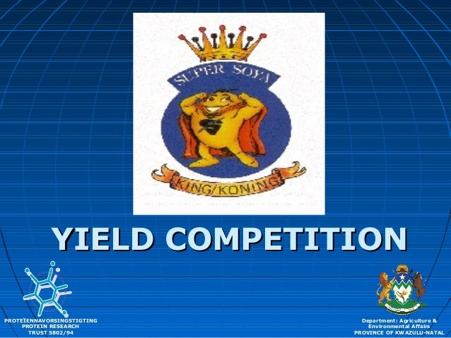 YIELD COMPETITIONYIELD COMPETITION PROTEÏENNAVORSINGSTIGTING PROTEIN RESEARCH TRUST 5802/94 Department: Agriculture & Envi...