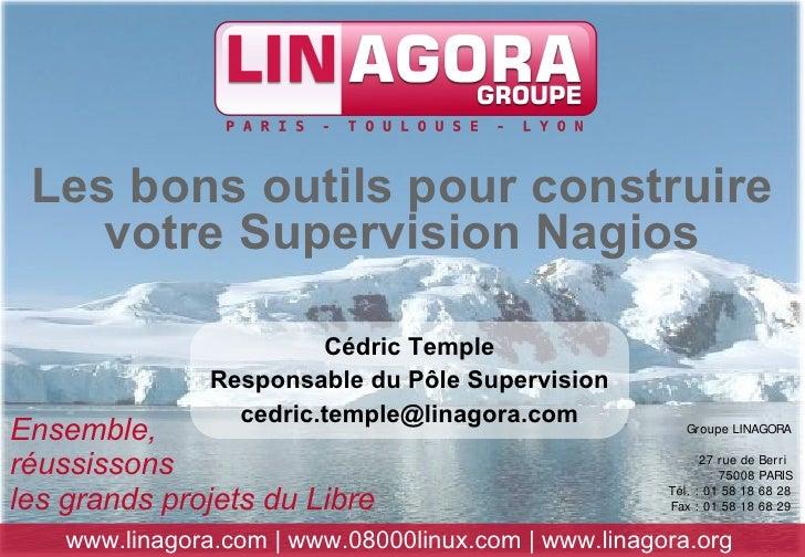 Les bons outils pour construire     votre Supervision Nagios                           Cédric Temple                 Respo...