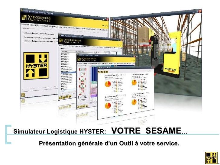 Simulateur Logistique HYSTER:  VOTRE  SESAME …  Présentation générale d'un Outil à votre service.