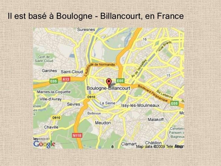 Il est basé à Boulogne - Billancourt, en France