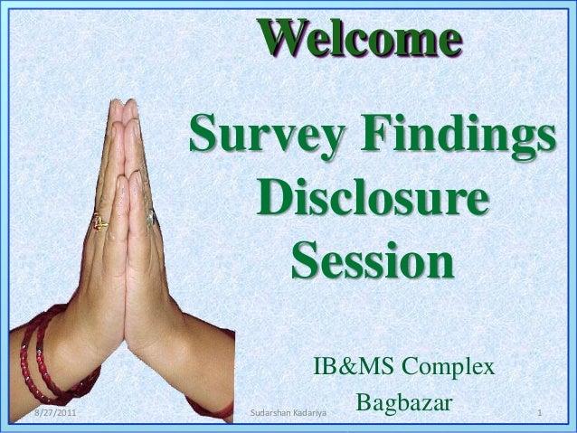 Welcome Survey Findings Disclosure Session IB&MS Complex Bagbazar8/27/2011 1Sudarshan Kadariya