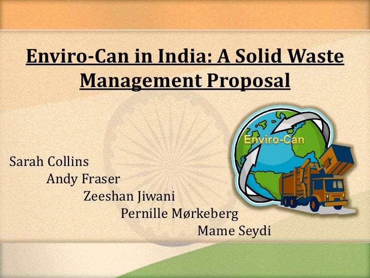 Enviro-Can in India: A Solid Waste Management Proposal<br />Enviro-Can<br />Sarah Collins     <br />	Andy Fraser<br />		Ze...