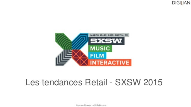 Les tendances Retail - SXSW 2015 Emmanuel Fraysse – ef@digilian.com