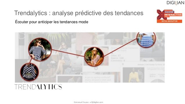 Trendalytics : analyse prédictive des tendances Écouter pour anticiper les tendances mode Emmanuel Fraysse – ef@digilian.c...