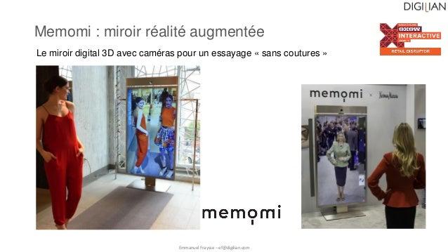 Emmanuel Fraysse – ef@digilian.com Memomi : miroir réalité augmentée Le miroir digital 3D avec caméras pour un essayage « ...