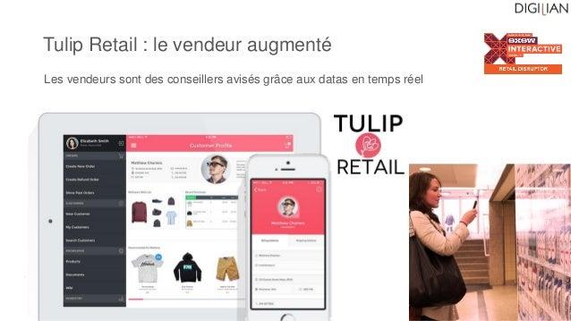 Emmanuel Fraysse – ef@digilian.com Tulip Retail : le vendeur augmenté Les vendeurs sont des conseillers avisés grâce aux d...