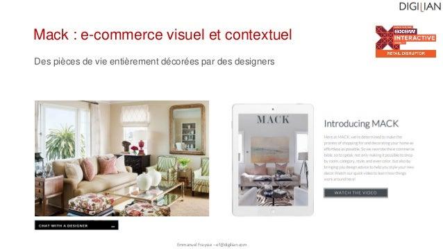 Emmanuel Fraysse – ef@digilian.com Mack : e-commerce visuel et contextuel Des pièces de vie entièrement décorées par des d...