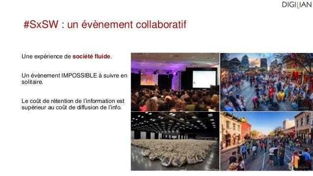 #SxSW : un évènement collaboratif Une expérience de société fluide. Un évènement IMPOSSIBLE à suivre en solitaire. Le coût...