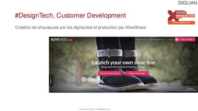 Emmanuel Fraysse – ef@digilian.com #DesignTech, Customer Development Création de chaussures par les diginautes et producti...