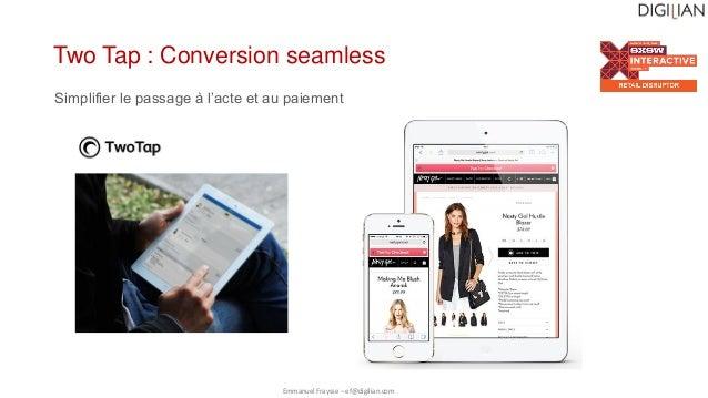 Emmanuel Fraysse – ef@digilian.com Two Tap : Conversion seamless Simplifier le passage à l'acte et au paiement
