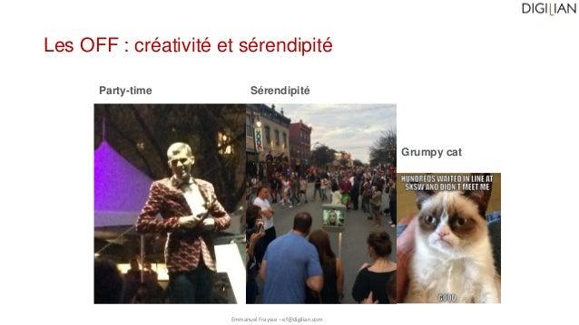 Emmanuel Fraysse – ef@digilian.com Party-time Les OFF : créativité et sérendipité Sérendipité Grumpy cat