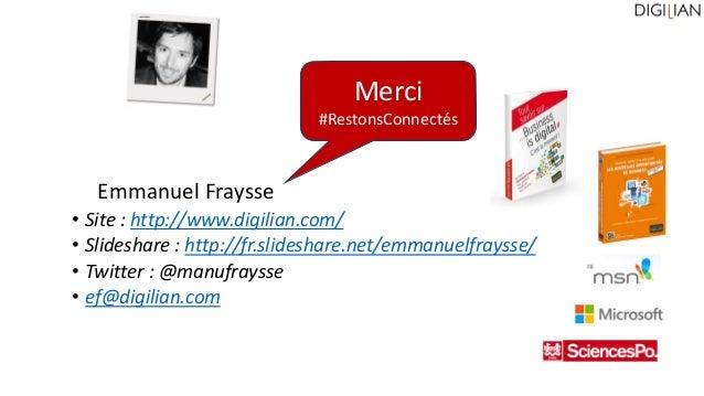 • Site : http://www.digilian.com/ • Slideshare : http://fr.slideshare.net/emmanuelfraysse/ • Twitter : @manufraysse • ef@d...