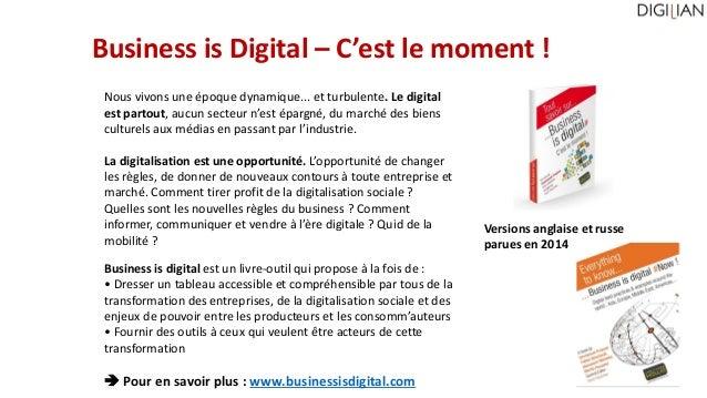 Business is Digital – C'est le moment ! Business is digital est un livre-outil qui propose à la fois de : • Dresser un tab...