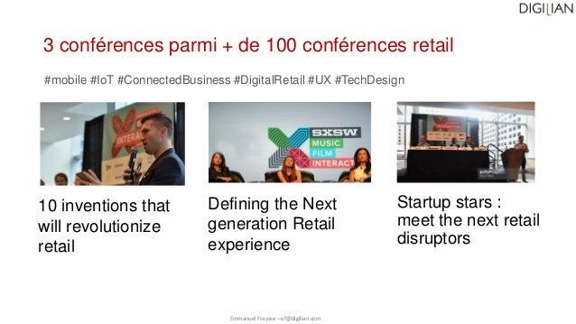 Startup stars : meet the next retail disruptors Emmanuel Fraysse – ef@digilian.com 3 conférences parmi + de 100 conférence...