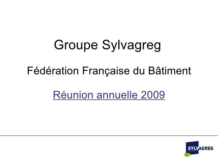 Groupe Sylvagreg   Fédération Française du B âtiment Réunion annuelle 2009