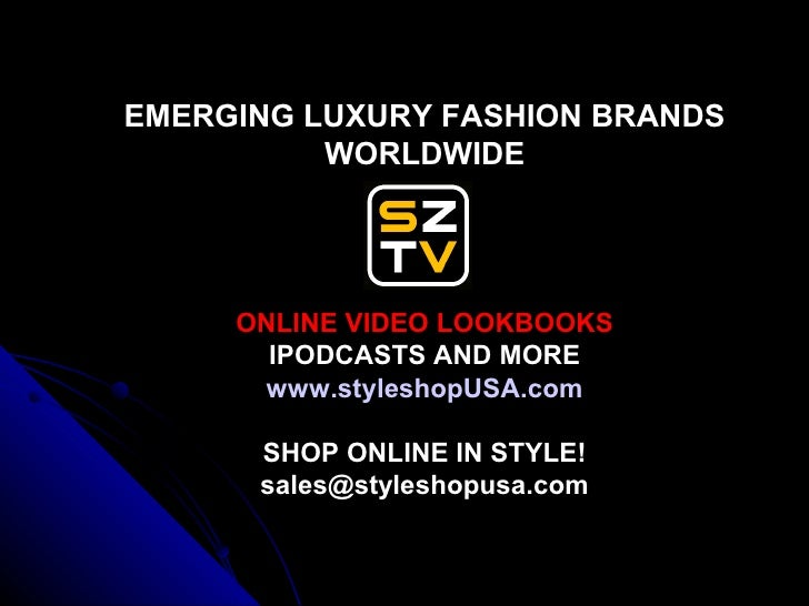 EMERGING LUXURY FASHION BRANDS           WORLDWIDE          ONLINE VIDEO LOOKBOOKS        IPODCASTS AND MORE       www.sty...
