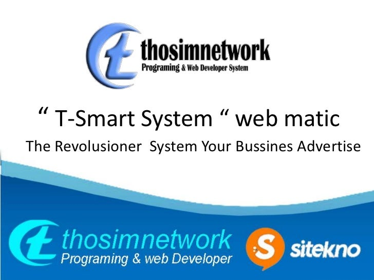 """ T-Smart System "" web maticThe Revolusioner System Your Bussines Advertise"